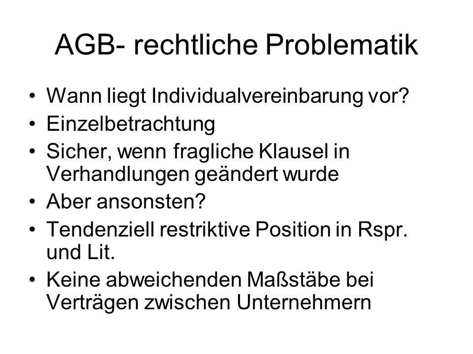 AGB- rechtliche Problematik Wann liegt Individualvereinbarung vor? Einzelbetrachtung Sicher, wenn fragliche Klausel in Verhandlungen geändert wurde Ab