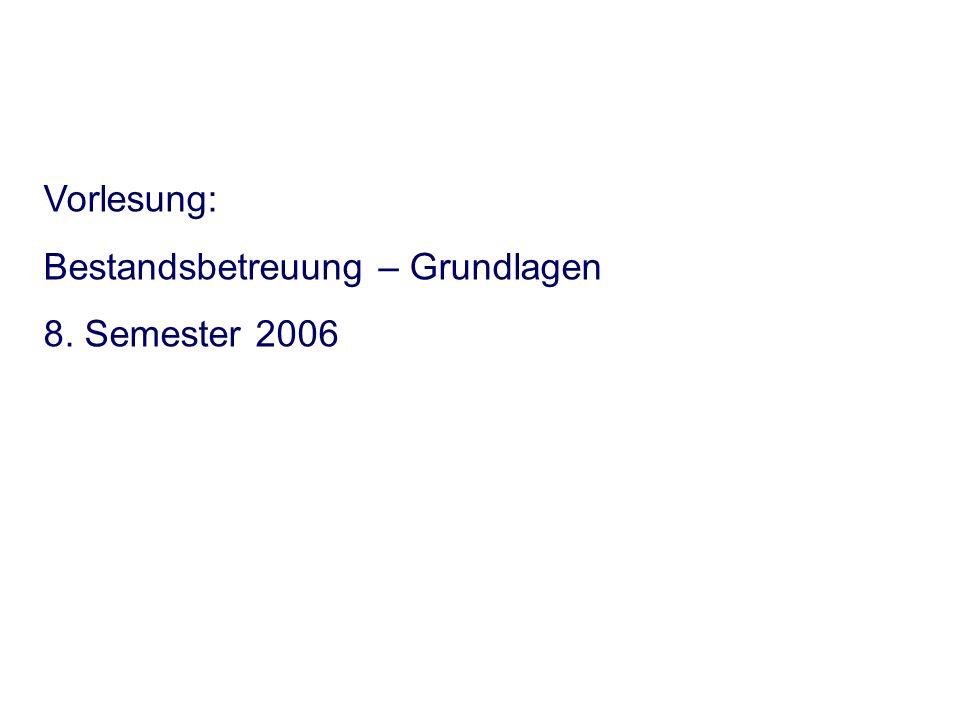 Vorlesung: Bestandsbetreuung – Grundlagen 8. Semester 2006