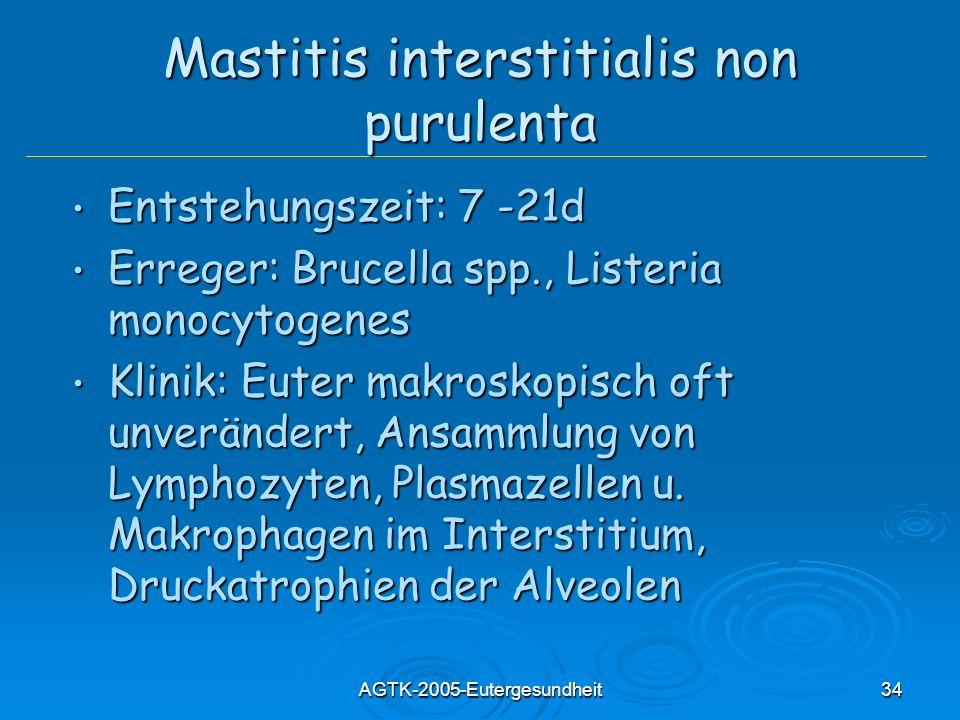 AGTK-2005-Eutergesundheit34 Mastitis interstitialis non purulenta Entstehungszeit: 7 -21d Entstehungszeit: 7 -21d Erreger: Brucella spp., Listeria mon