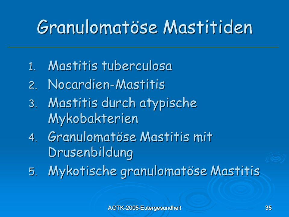 AGTK-2005-Eutergesundheit35 Granulomatöse Mastitiden 1. Mastitis tuberculosa 2. Nocardien-Mastitis 3. Mastitis durch atypische Mykobakterien 4. Granul