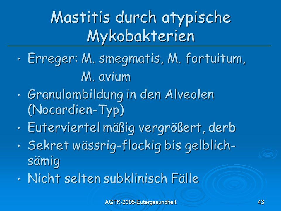 AGTK-2005-Eutergesundheit43 Mastitis durch atypische Mykobakterien Erreger: M. smegmatis, M. fortuitum, Erreger: M. smegmatis, M. fortuitum, M. avium