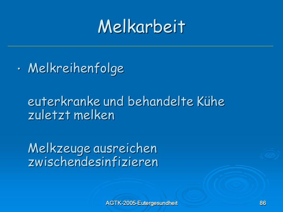 AGTK-2005-Eutergesundheit86 Melkarbeit Melkreihenfolge Melkreihenfolge euterkranke und behandelte Kühe zuletzt melken Melkzeuge ausreichen zwischendes