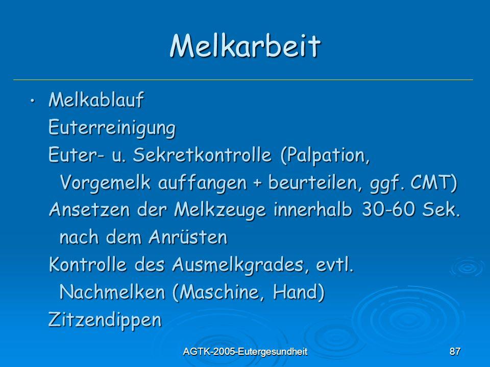 AGTK-2005-Eutergesundheit87 Melkarbeit Melkablauf MelkablaufEuterreinigung Euter- u. Sekretkontrolle (Palpation, Vorgemelk auffangen + beurteilen, ggf