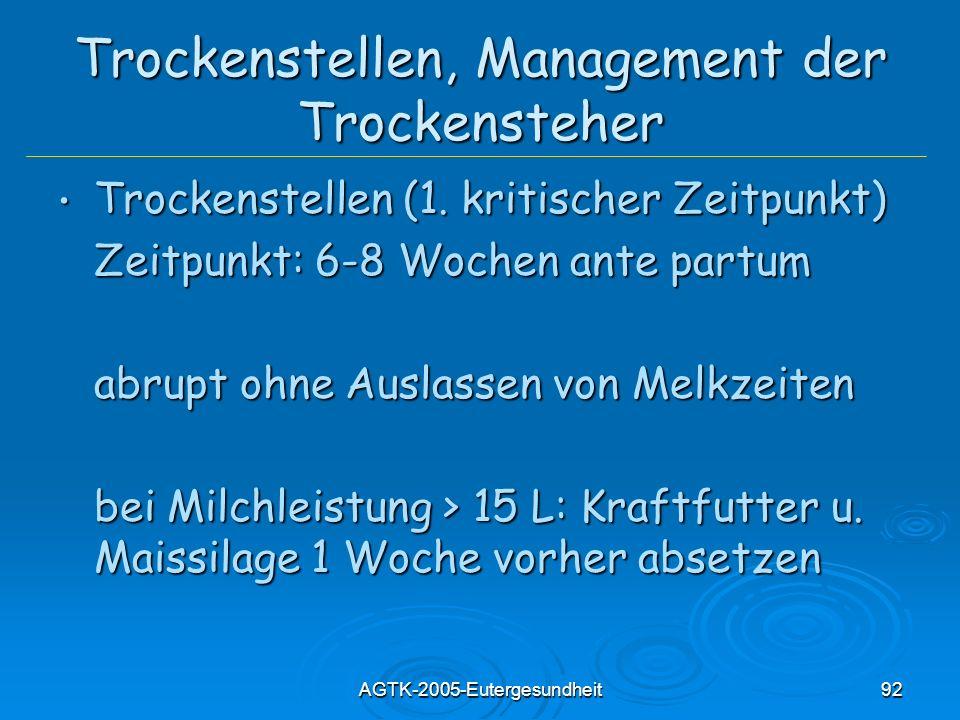 AGTK-2005-Eutergesundheit92 Trockenstellen, Management der Trockensteher Trockenstellen (1. kritischer Zeitpunkt) Trockenstellen (1. kritischer Zeitpu