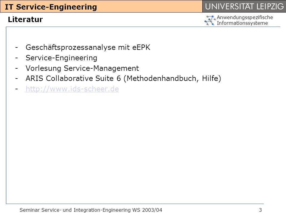Anwendungsspezifische Informationssysteme Seminar Service- und Integration-Engineering WS 2003/043 Literatur -Geschäftsprozessanalyse mit eEPK -Servic