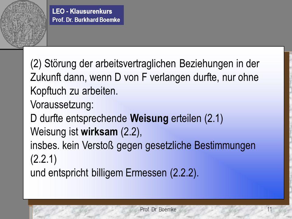 LEO - Klausurenkurs Prof. Dr. Burkhard Boemke Prof. Dr. Boemke11 (2) Störung der arbeitsvertraglichen Beziehungen in der Zukunft dann, wenn D von F ve