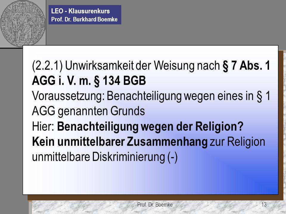 LEO - Klausurenkurs Prof. Dr. Burkhard Boemke Prof. Dr. Boemke13 (2.2.1) Unwirksamkeit der Weisung nach § 7 Abs. 1 AGG i. V. m. § 134 BGB Voraussetzun