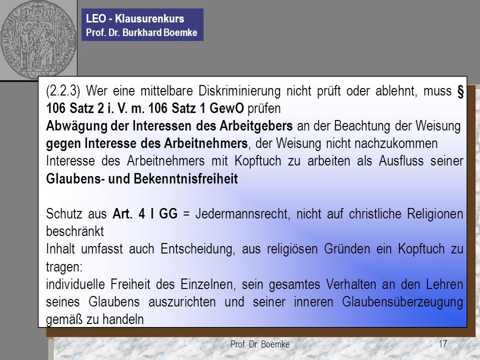 LEO - Klausurenkurs Prof. Dr. Burkhard Boemke Prof. Dr. Boemke17 (2.2.3) Wer eine mittelbare Diskriminierung nicht prüft oder ablehnt, muss § 106 Satz