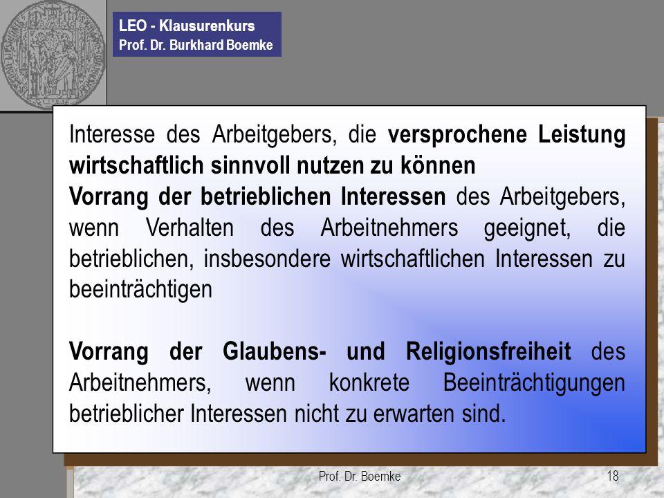 LEO - Klausurenkurs Prof. Dr. Burkhard Boemke Prof. Dr. Boemke18 Interesse des Arbeitgebers, die versprochene Leistung wirtschaftlich sinnvoll nutzen