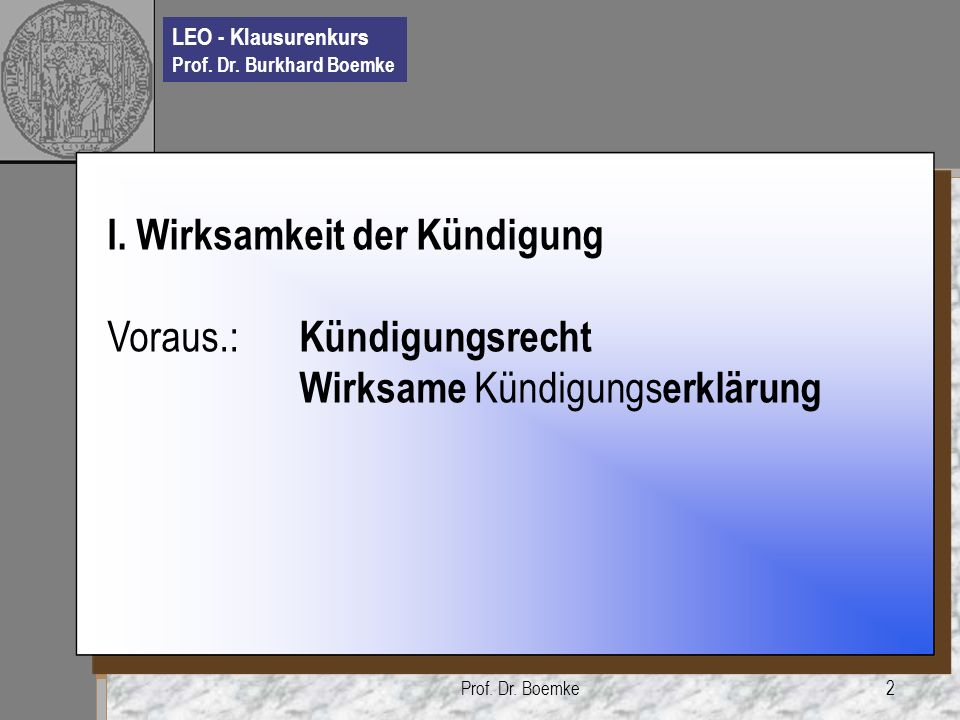 LEO - Klausurenkurs Prof. Dr. Burkhard Boemke Prof. Dr. Boemke2 I. Wirksamkeit der Kündigung Voraus.: Kündigungsrecht Wirksame Kündigungs erklärung
