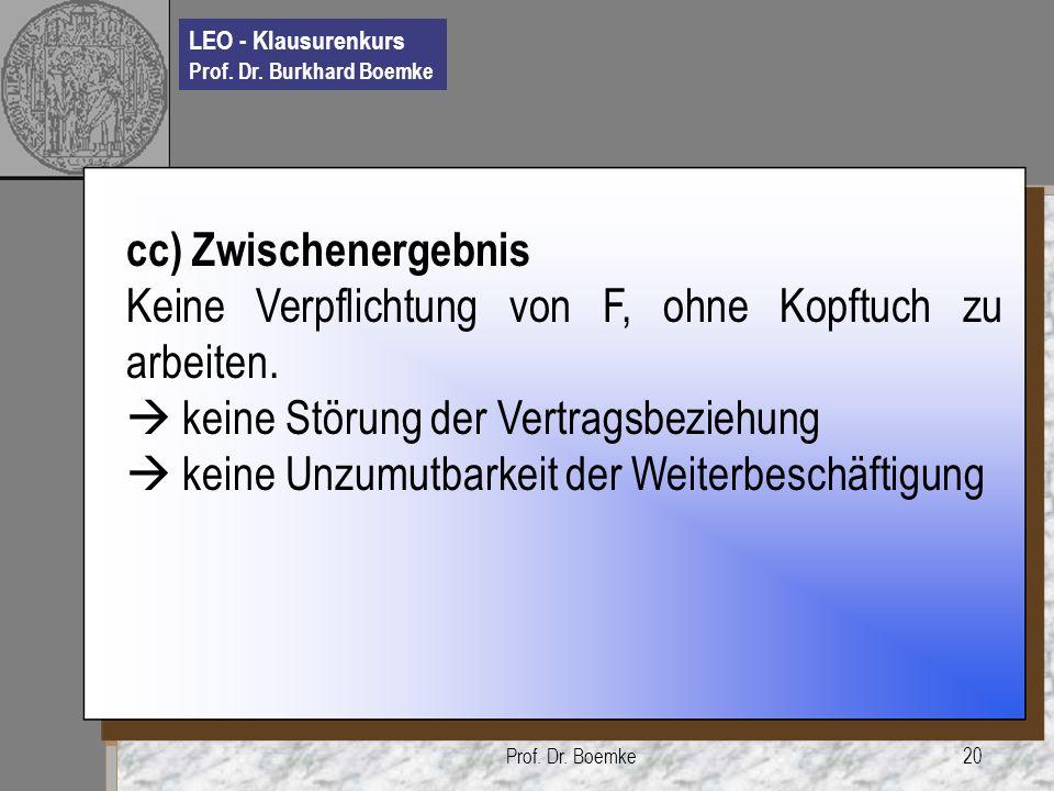 LEO - Klausurenkurs Prof. Dr. Burkhard Boemke Prof. Dr. Boemke20 cc) Zwischenergebnis Keine Verpflichtung von F, ohne Kopftuch zu arbeiten. keine Stör