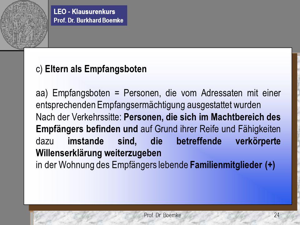 LEO - Klausurenkurs Prof. Dr. Burkhard Boemke Prof. Dr. Boemke24 c) Eltern als Empfangsboten aa) Empfangsboten = Personen, die vom Adressaten mit eine
