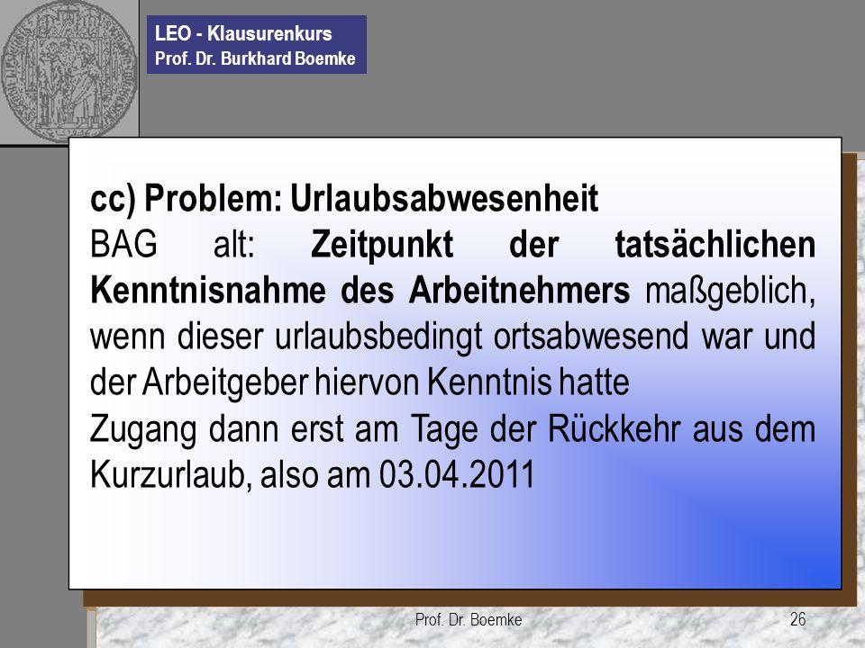 LEO - Klausurenkurs Prof. Dr. Burkhard Boemke Prof. Dr. Boemke26 cc) Problem: Urlaubsabwesenheit BAG alt: Zeitpunkt der tatsächlichen Kenntnisnahme de