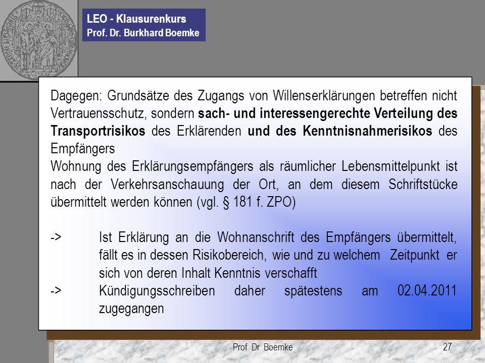 LEO - Klausurenkurs Prof. Dr. Burkhard Boemke Prof. Dr. Boemke27 Dagegen: Grundsätze des Zugangs von Willenserklärungen betreffen nicht Vertrauensschu