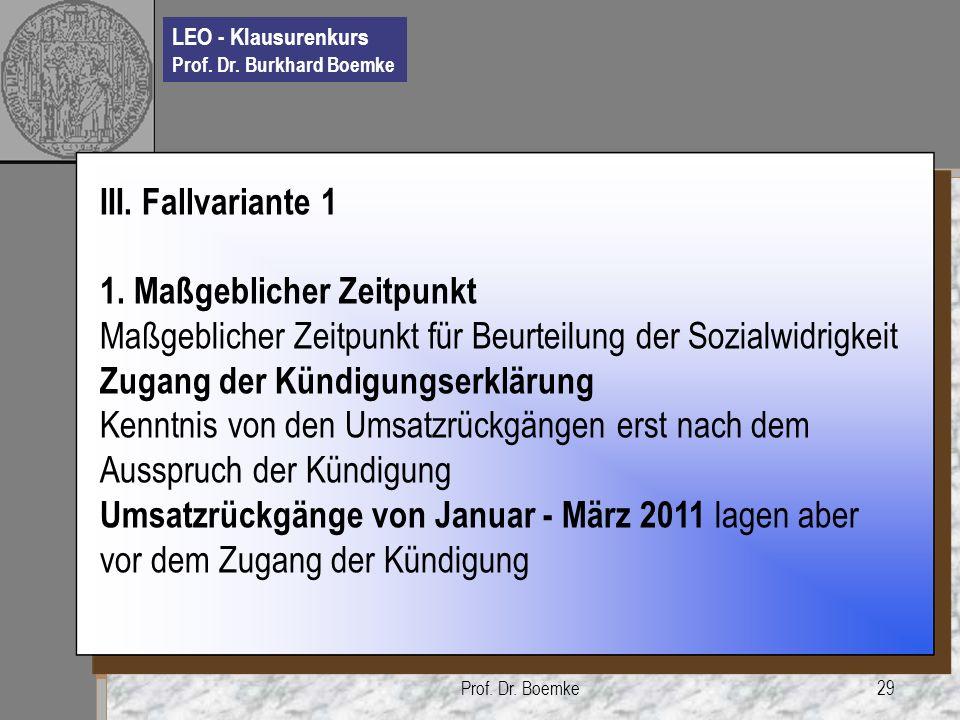 LEO - Klausurenkurs Prof. Dr. Burkhard Boemke Prof. Dr. Boemke29 III. Fallvariante 1 1. Maßgeblicher Zeitpunkt Maßgeblicher Zeitpunkt für Beurteilung