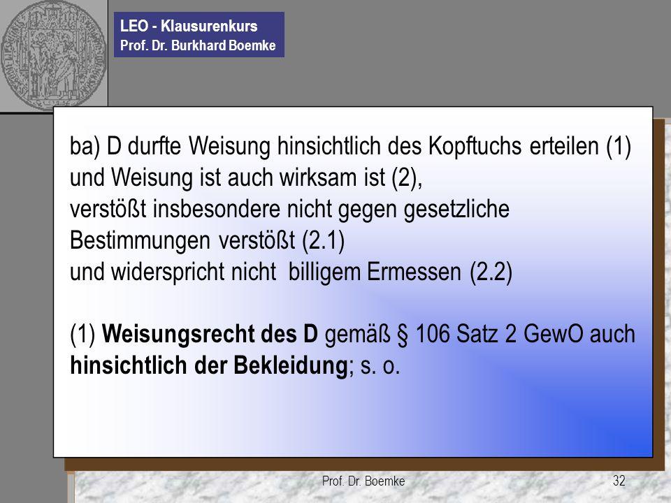 LEO - Klausurenkurs Prof. Dr. Burkhard Boemke Prof. Dr. Boemke32 ba) D durfte Weisung hinsichtlich des Kopftuchs erteilen (1) und Weisung ist auch wir