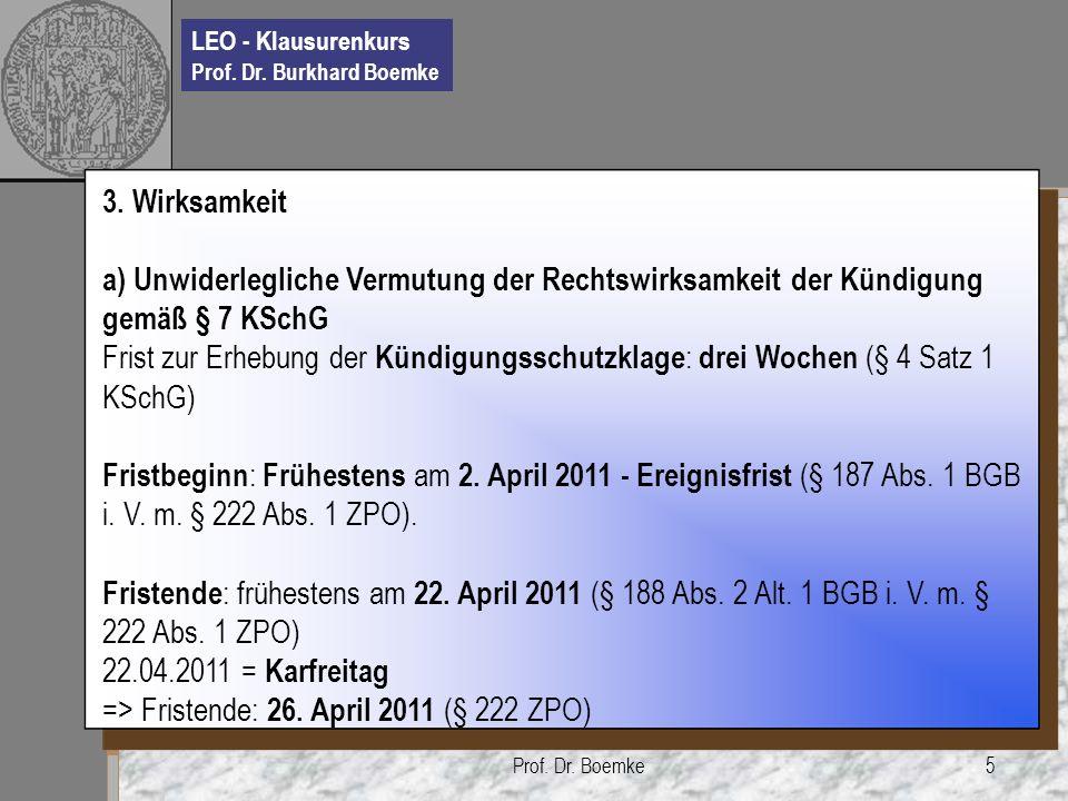 LEO - Klausurenkurs Prof. Dr. Burkhard Boemke Prof. Dr. Boemke5 3. Wirksamkeit a) Unwiderlegliche Vermutung der Rechtswirksamkeit der Kündigung gemäß