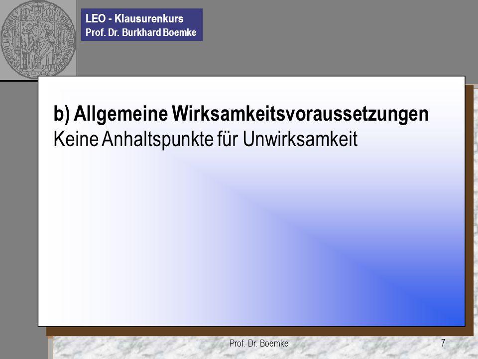 LEO - Klausurenkurs Prof. Dr. Burkhard Boemke Prof. Dr. Boemke7 b) Allgemeine Wirksamkeitsvoraussetzungen Keine Anhaltspunkte für Unwirksamkeit