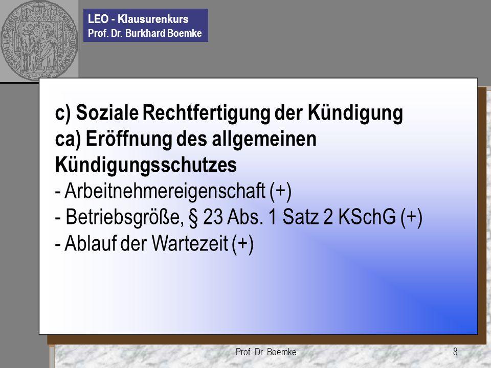 LEO - Klausurenkurs Prof. Dr. Burkhard Boemke Prof. Dr. Boemke8 c) Soziale Rechtfertigung der Kündigung ca) Eröffnung des allgemeinen Kündigungsschutz