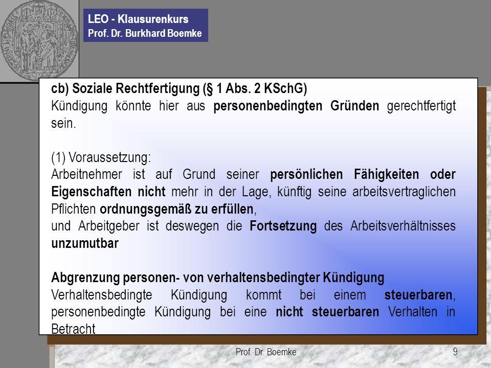 LEO - Klausurenkurs Prof. Dr. Burkhard Boemke Prof. Dr. Boemke9 cb) Soziale Rechtfertigung (§ 1 Abs. 2 KSchG) Kündigung könnte hier aus personenbeding