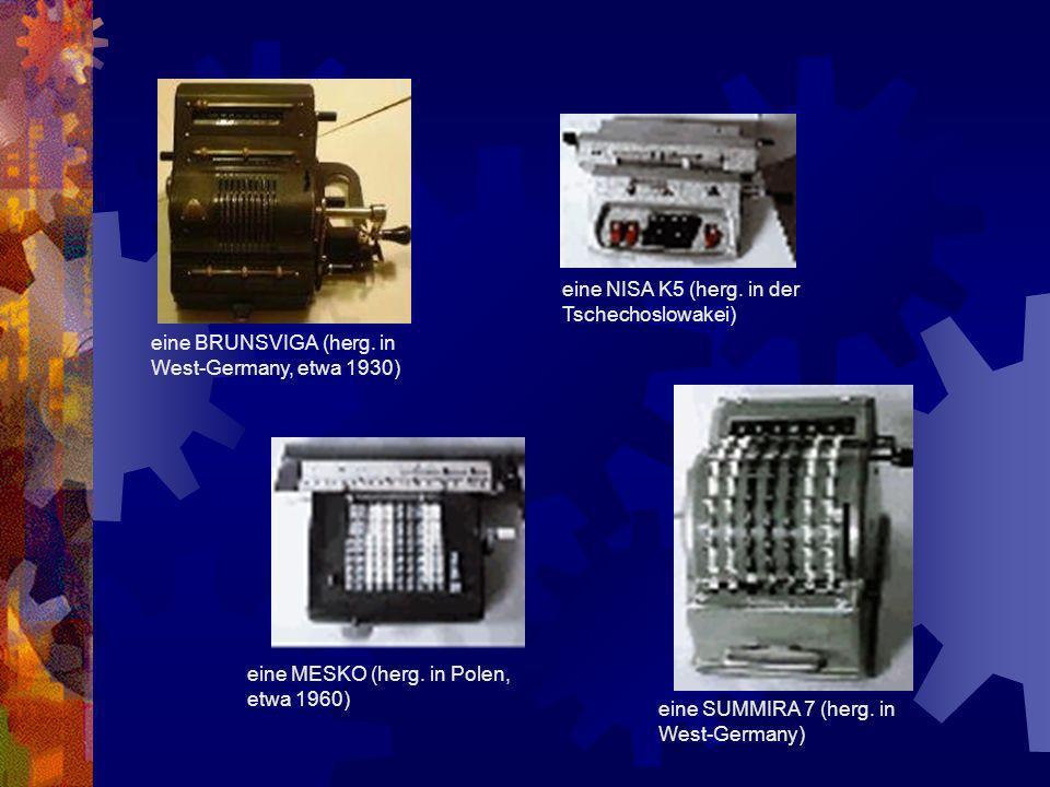 eine SUMMIRA 7 (herg. in West-Germany) eine MESKO (herg. in Polen, etwa 1960) eine NISA K5 (herg. in der Tschechoslowakei) eine BRUNSVIGA (herg. in We