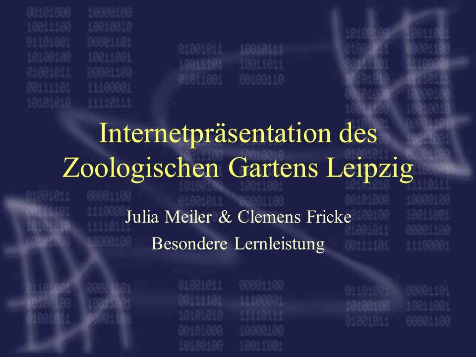 Internetpräsentation des Zoologischen Gartens Leipzig Julia Meiler & Clemens Fricke Besondere Lernleistung