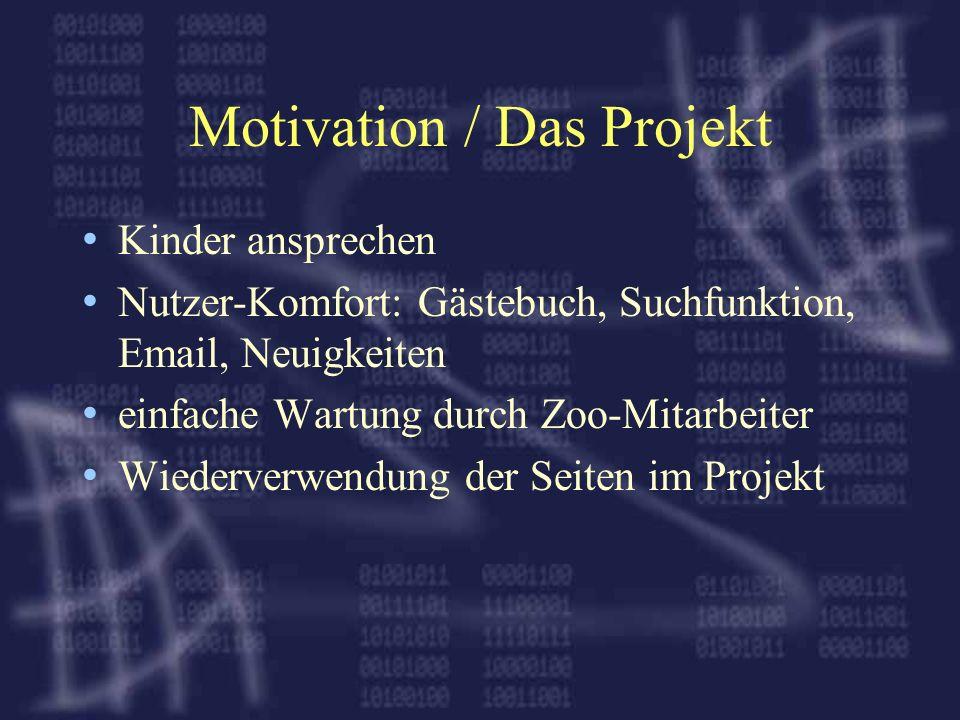 Motivation / Das Projekt Kinder ansprechen Nutzer-Komfort: Gästebuch, Suchfunktion, Email, Neuigkeiten einfache Wartung durch Zoo-Mitarbeiter Wiederverwendung der Seiten im Projekt