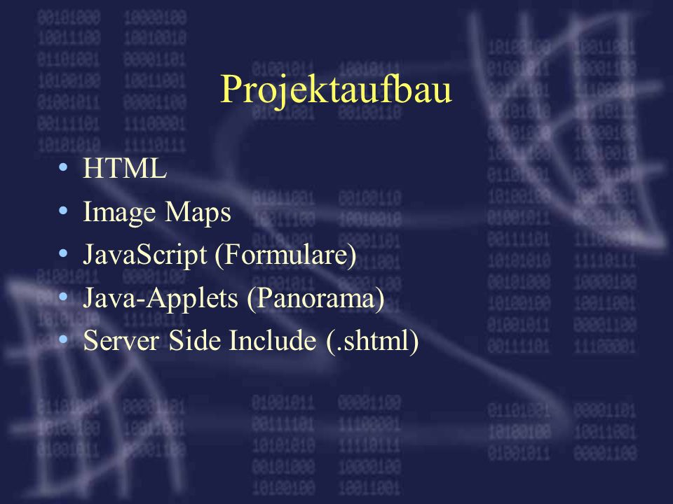 Projektaufbau HTML Image Maps JavaScript (Formulare) Java-Applets (Panorama) Server Side Include (.shtml)