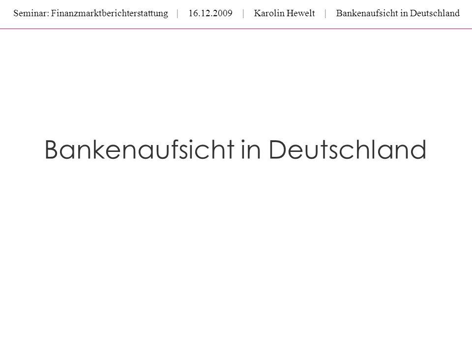 Seminar: Finanzmarktberichterstattung | 16.12.2009 | Karolin Hewelt | Bankenaufsicht in Deutschland Bankenaufsicht in Deutschland