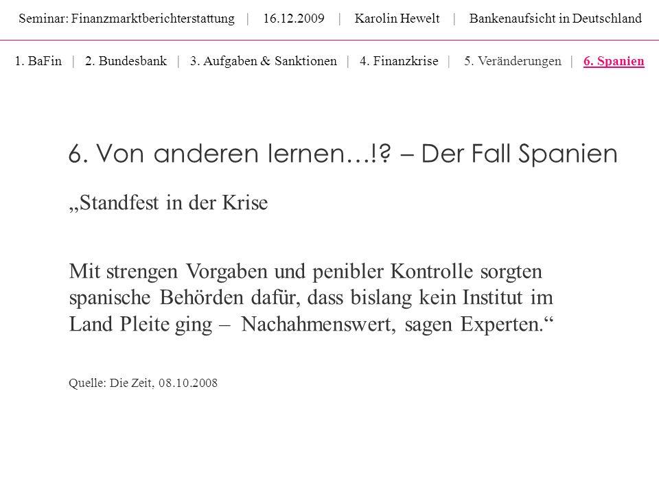 Seminar: Finanzmarktberichterstattung | 16.12.2009 | Karolin Hewelt | Bankenaufsicht in Deutschland 6. Von anderen lernen…!? – Der Fall Spanien Standf