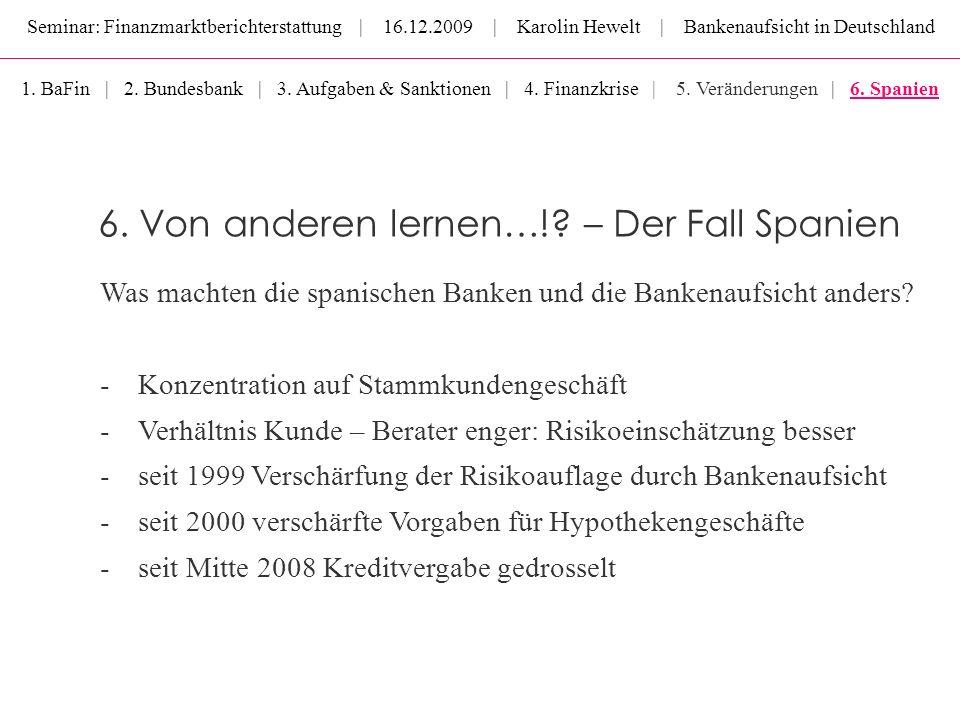 Seminar: Finanzmarktberichterstattung | 16.12.2009 | Karolin Hewelt | Bankenaufsicht in Deutschland 6. Von anderen lernen…!? – Der Fall Spanien Was ma