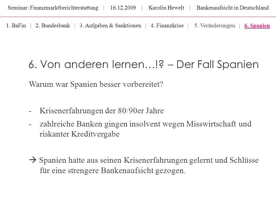Seminar: Finanzmarktberichterstattung | 16.12.2009 | Karolin Hewelt | Bankenaufsicht in Deutschland 6. Von anderen lernen…!? – Der Fall Spanien Warum