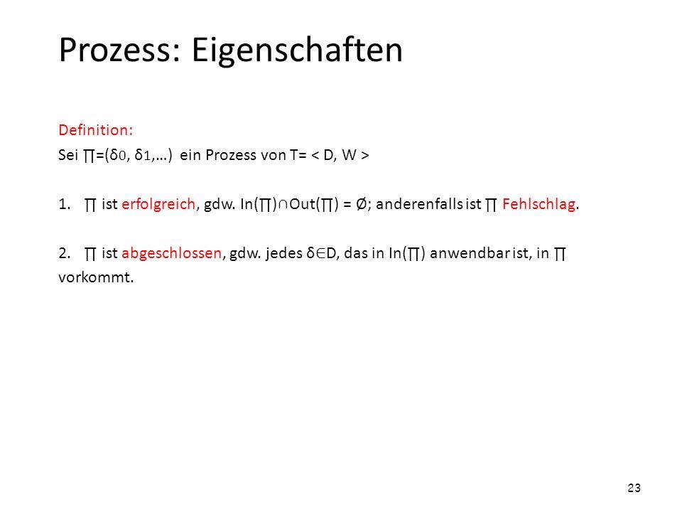 Prozess: Eigenschaften Definition: Sei =(δ 0, δ 1,…) ein Prozess von T= 1. ist erfolgreich, gdw. In()Out() = Ø; anderenfalls ist Fehlschlag. 2. ist ab