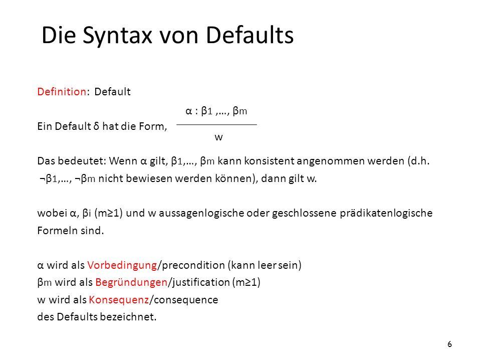 Argumentieren mit Defaults Definition: von Beispiel 7 Skeptische Argumentation (sceptical argumentation) Die Default-Theorie T= liefert eine skeptische Begründung einer Formel α, wenn α in allen Extensionen von T enthalten ist.