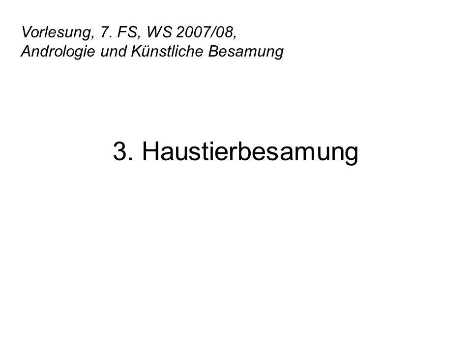 Vorlesung, 7. FS, WS 2007/08, Andrologie und Künstliche Besamung 3. Haustierbesamung