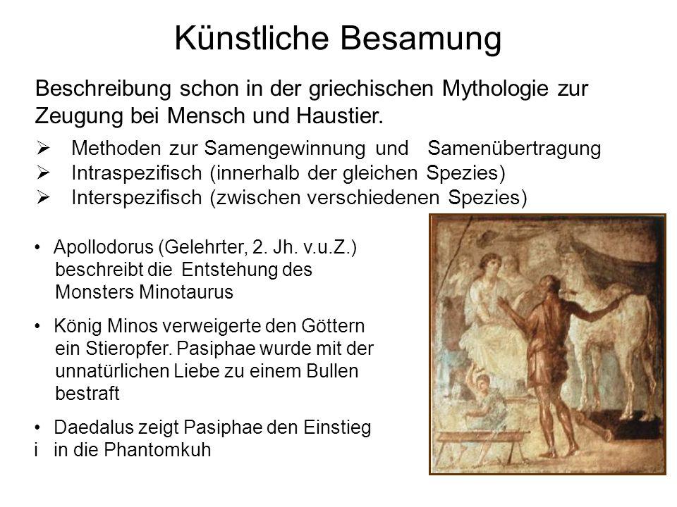 Künstliche Besamung Beschreibung schon in der griechischen Mythologie zur Zeugung bei Mensch und Haustier. Methoden zur Samengewinnung und Samenübertr