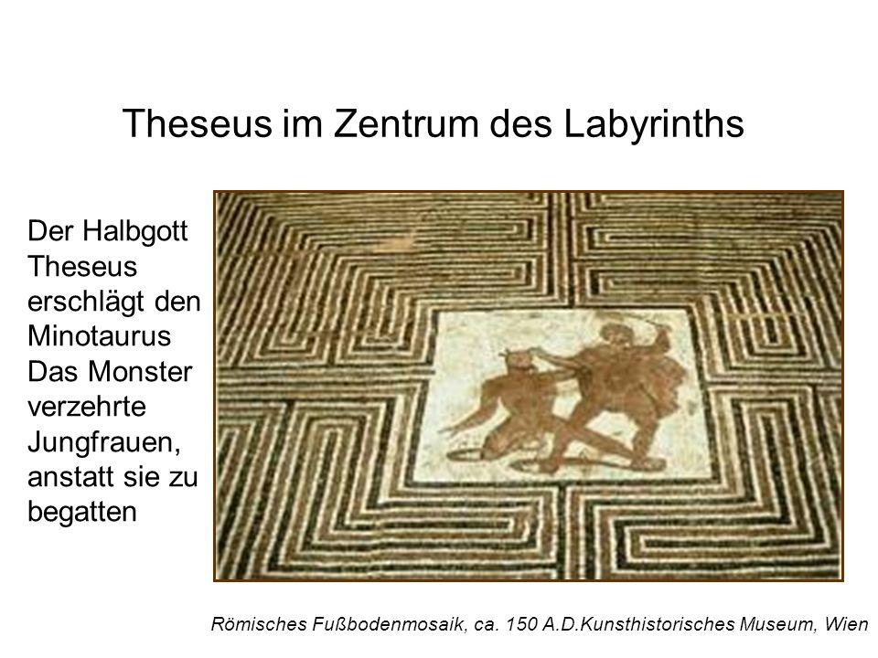 Theseus im Zentrum des Labyrinths Römisches Fußbodenmosaik, ca. 150 A.D.Kunsthistorisches Museum, Wien Der Halbgott Theseus erschlägt den Minotaurus D