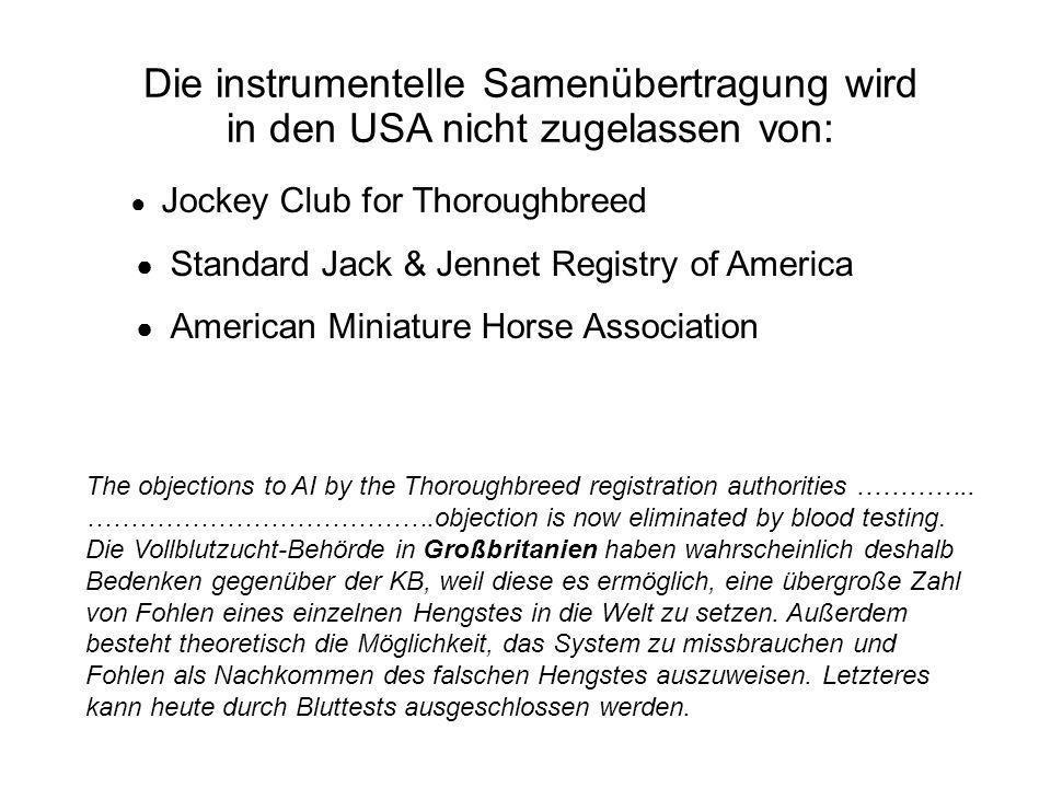 Die instrumentelle Samenübertragung wird in den USA nicht zugelassen von: Jockey Club for Thoroughbreed Standard Jack & Jennet Registry of America Ame