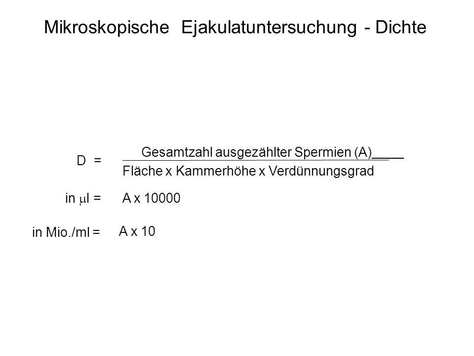 Mikroskopische Ejakulatuntersuchung - Dichte Gesamtzahl ausgezählter Spermien (A) Fläche x Kammerhöhe x Verdünnungsgrad in l = A x 10000 D = Berechnun
