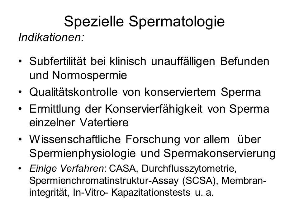Spezielle Spermatologie Indikationen: Subfertilität bei klinisch unauffälligen Befunden und Normospermie Qualitätskontrolle von konserviertem Sperma E