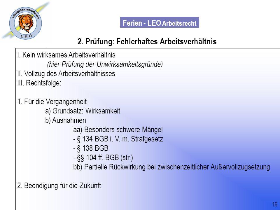 Ferien - LEO Arbeitsrecht Wiss. Mit. Till Sachadae 16 2. Prüfung: Fehlerhaftes Arbeitsverhältnis I. Kein wirksames Arbeitsverhältnis (hier Prüfung der