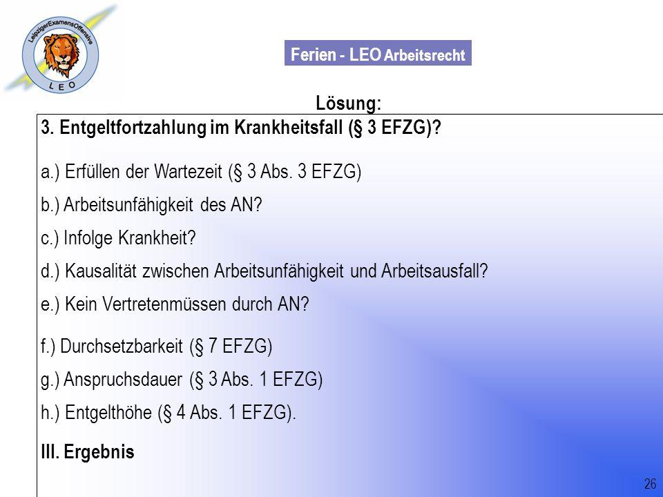 Ferien - LEO Arbeitsrecht Wiss. Mit. Till Sachadae 26 Lösung: 3. Entgeltfortzahlung im Krankheitsfall (§ 3 EFZG)? a.) Erfüllen der Wartezeit (§ 3 Abs.