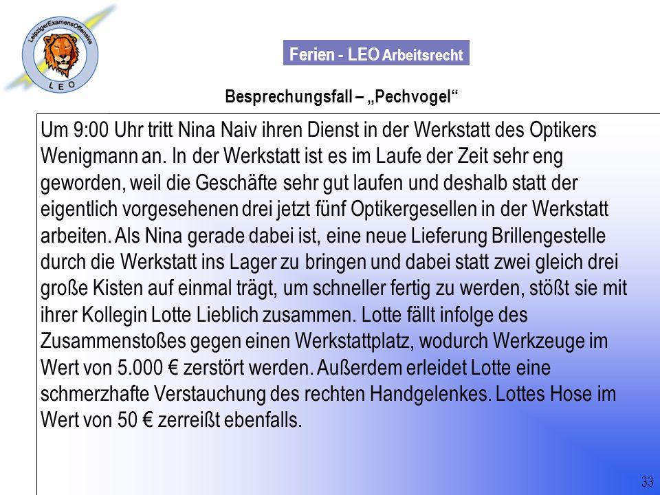 Ferien - LEO Arbeitsrecht Wiss. Mit. Till Sachadae 33 Besprechungsfall – Pechvogel Um 9:00 Uhr tritt Nina Naiv ihren Dienst in der Werkstatt des Optik