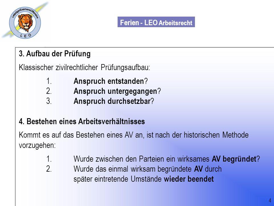 Ferien - LEO Arbeitsrecht Wiss. Mit. Till Sachadae 3. Aufbau der Prüfung Klassischer zivilrechtlicher Prüfungsaufbau: 1. Anspruch entstanden ? 2. Ansp