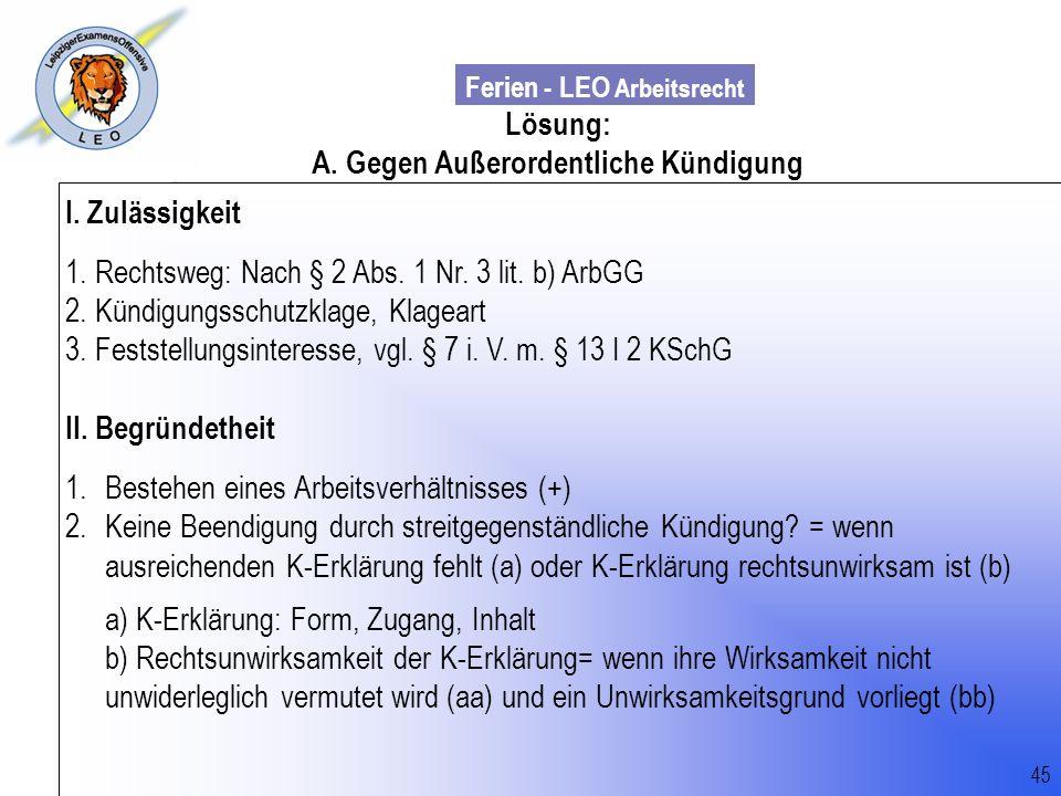 Ferien - LEO Arbeitsrecht Wiss. Mit. Till Sachadae Lösung: A. Gegen Außerordentliche Kündigung I. Zulässigkeit 1. Rechtsweg: Nach § 2 Abs. 1 Nr. 3 lit