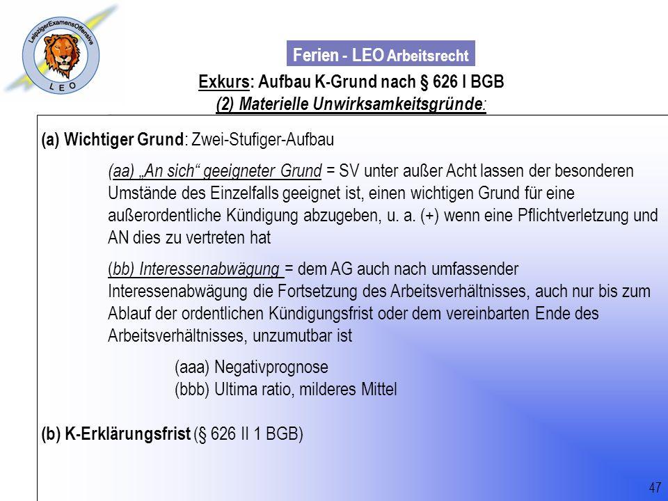 Ferien - LEO Arbeitsrecht Wiss. Mit. Till Sachadae Exkurs: Aufbau K-Grund nach § 626 I BGB (2) Materielle Unwirksamkeitsgründe : (a) Wichtiger Grund :
