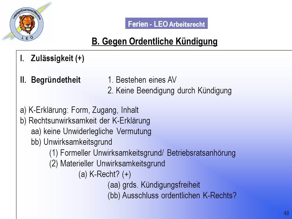 Ferien - LEO Arbeitsrecht Wiss. Mit. Till Sachadae 48 B. Gegen Ordentliche Kündigung I.Zulässigkeit (+) II.Begründetheit 1. Bestehen eines AV 2. Keine