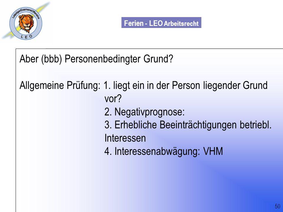 Ferien - LEO Arbeitsrecht Wiss. Mit. Till Sachadae Aber (bbb) Personenbedingter Grund? Allgemeine Prüfung: 1. liegt ein in der Person liegender Grund