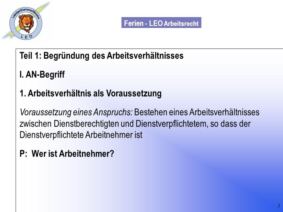 Ferien - LEO Arbeitsrecht Wiss. Mit. Till Sachadae Teil 1: Begründung des Arbeitsverhältnisses I. AN-Begriff 1. Arbeitsverhältnis als Voraussetzung Vo
