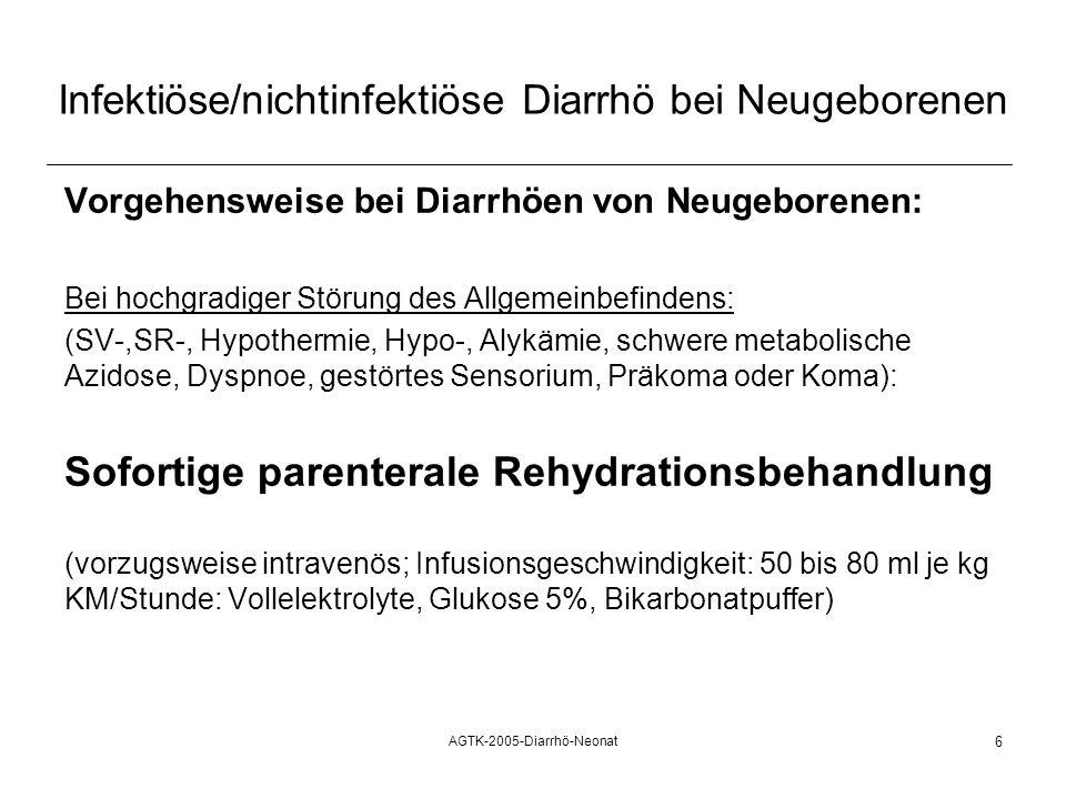 AGTK-2005-Diarrhö-Neonat 6 Infektiöse/nichtinfektiöse Diarrhö bei Neugeborenen Vorgehensweise bei Diarrhöen von Neugeborenen: Bei hochgradiger Störung